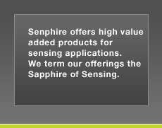 Senphire offers high value added products for sensing applications. We term our offerings the Sapphire of sensing